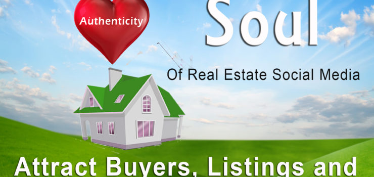 """The Heart & Soul of Real Estate Social Media""  Attract Buyers, Listings & Refferals With Your Authentic Voice"