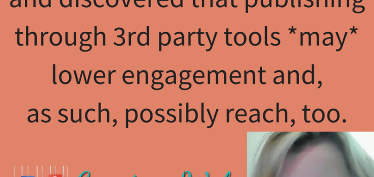 How Does Posting onFacebookUsing a 3rd Party Tools Affect Reach and Engagement?
